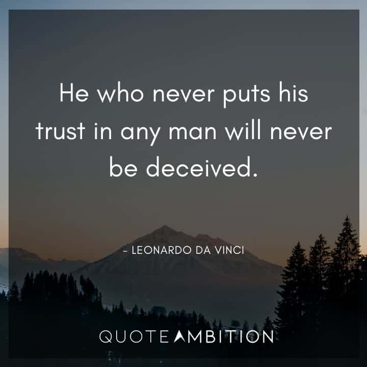 Leonardo da Vinci Quote - He who never puts his trust in any man will never be deceived.
