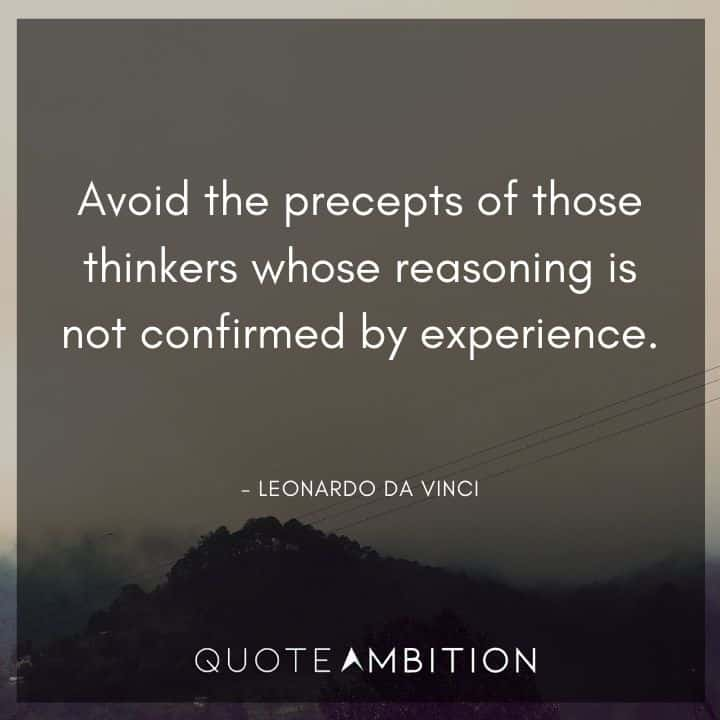 Leonardo da Vinci Quote - Avoid the precepts of those thinkers experience does not confirm whose reasoning.