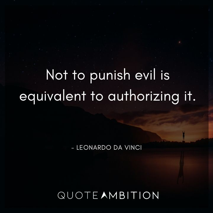 Leonardo da Vinci Quote - Not to punish evil is equivalent to authorizing it.
