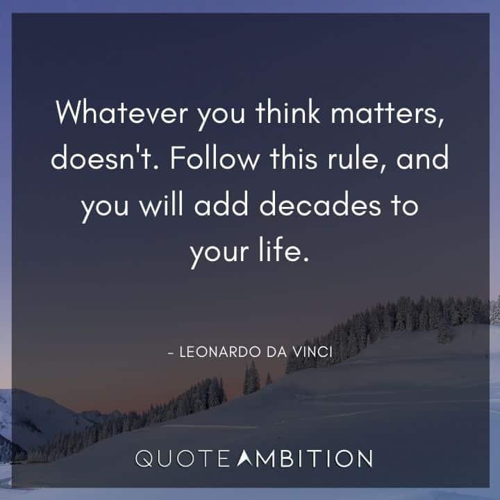 Leonardo da Vinci Quote - Whatever you think matters, doesn't.