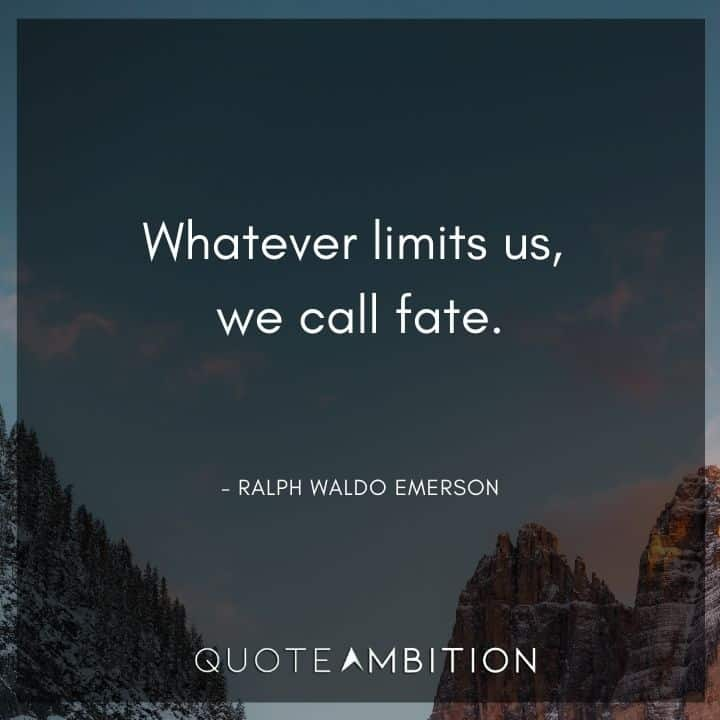 Ralph Waldo Emerson Quote - Whatever limits us, we call fate.