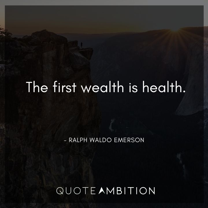 Ralph Waldo Emerson Quote - The first wealth is health.