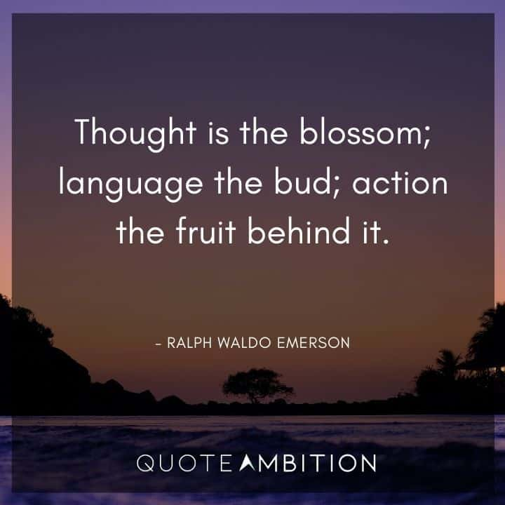 Ralph Waldo Emerson Quote - Thought is the blossom; language the bud.