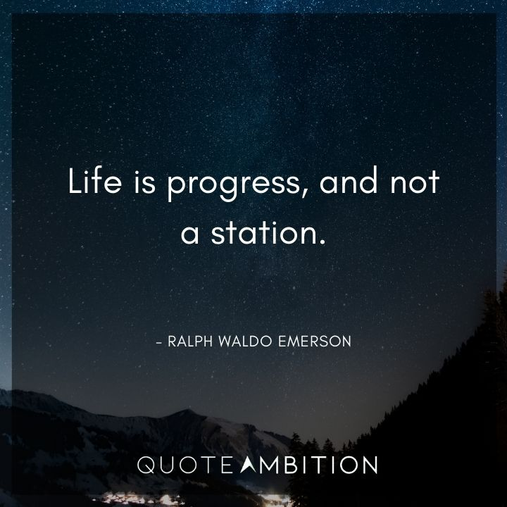 Ralph Waldo Emerson Quote - Life is progress, and not a station.