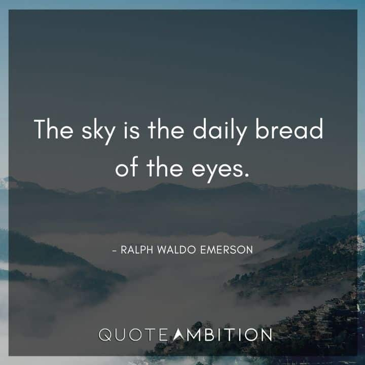 Ralph Waldo Emerson Quote - The sky is the daily bread of the eyes.