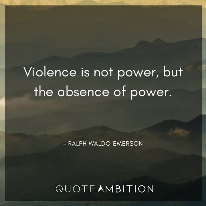 Ralph Waldo Emerson Quote - Violence is not power, but the absence of power.