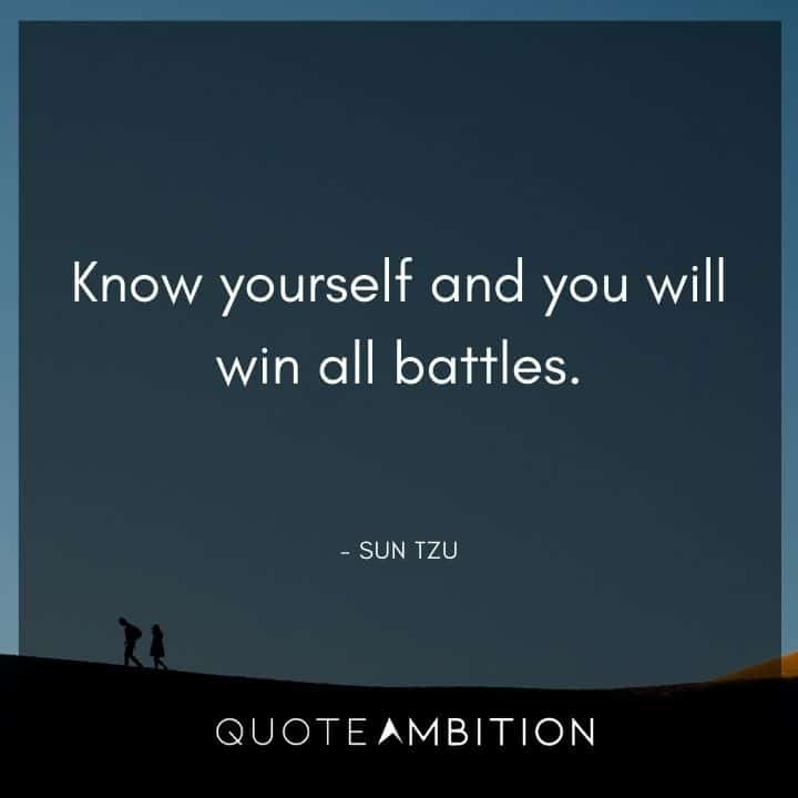 Sun Tzu Quote - Know yourself and you will win all battles.