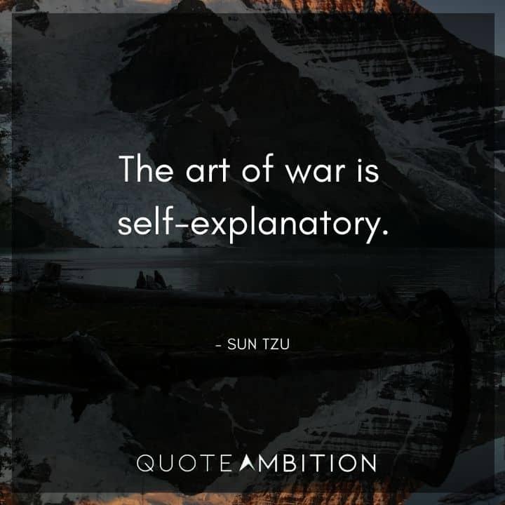 Sun Tzu Quote - The art of war is self-explanatory.