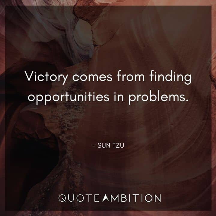 Sun Tzu Quote - Victory comes from finding opportunities in problems.
