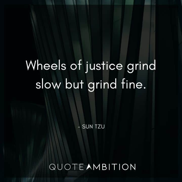 Sun Tzu Quote - Wheels of justice grind slow but grind fine.