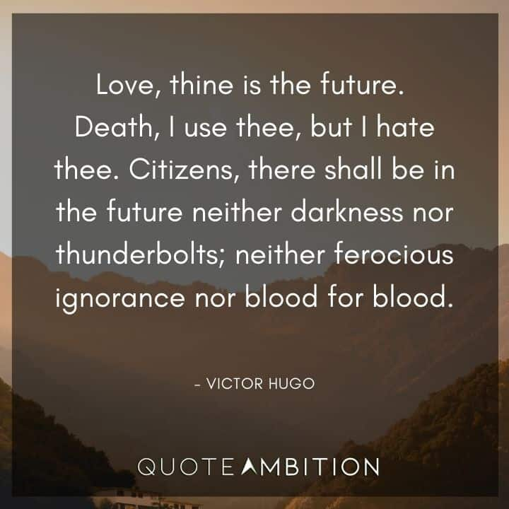 Victor Hugo Quote - There shall be in the future neither darkness nor thunderbolts; neither ferocious ignorance nor blood for blood.