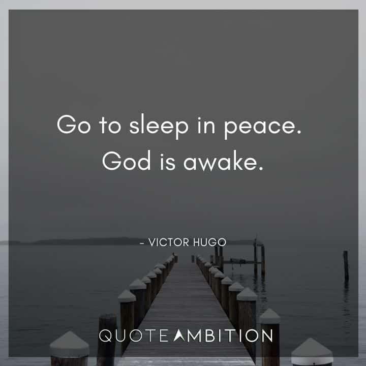 Victor Hugo Quote - Go to sleep in peace. God is awake.