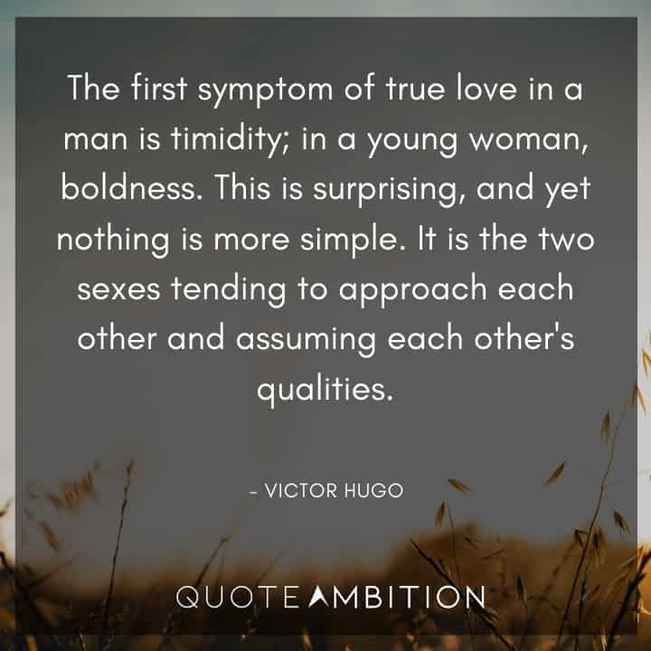 Victor Hugo Quote - The first symptom of true love in a man is timidity; in a young woman, boldness.