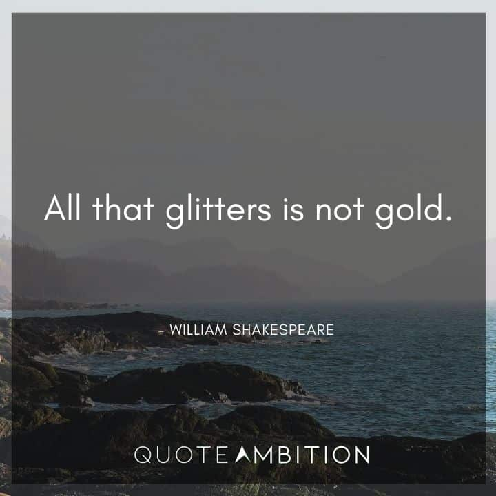 William Shakespeare Quote - All that glitters is not gold.