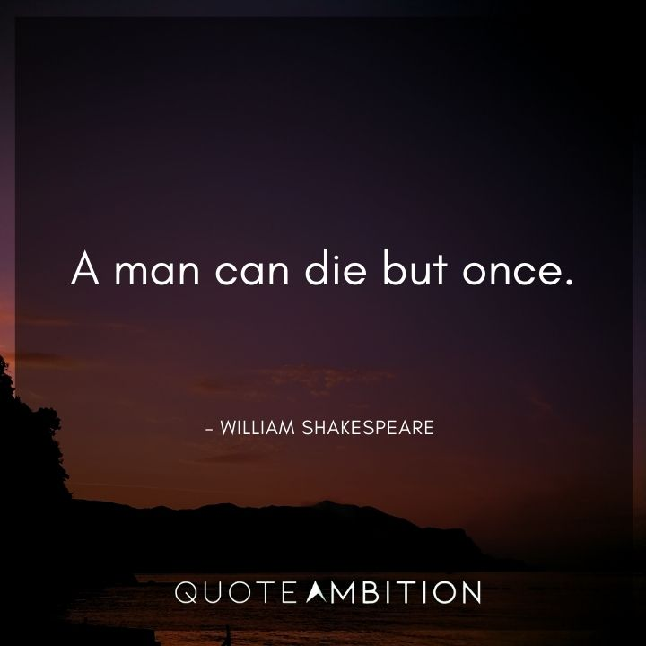 William Shakespeare Quote - A man can die but once.