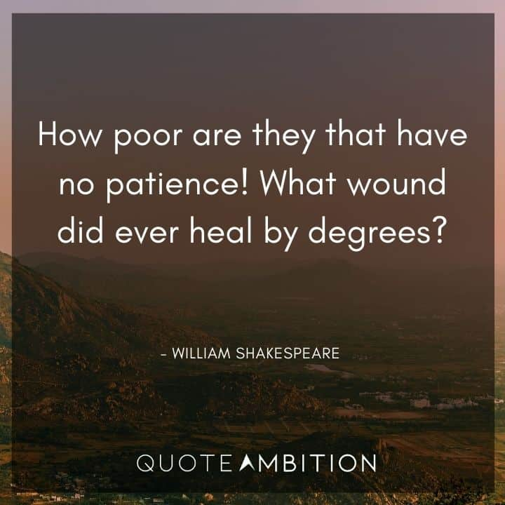 William Shakespeare Quote - What wound did ever heal by degrees?