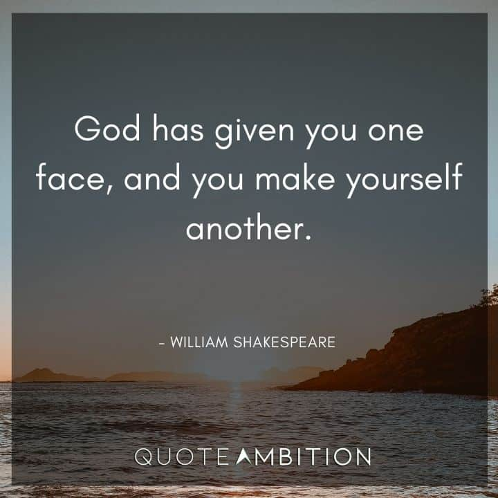 William Shakespeare Quote - God has given you one face, and you make yourself another.