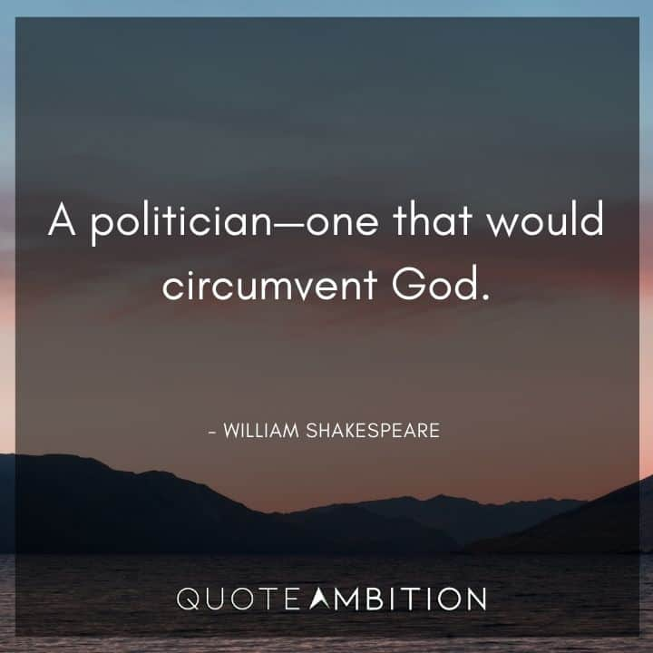 William Shakespeare Quote - A politician - one that would circumvent God.