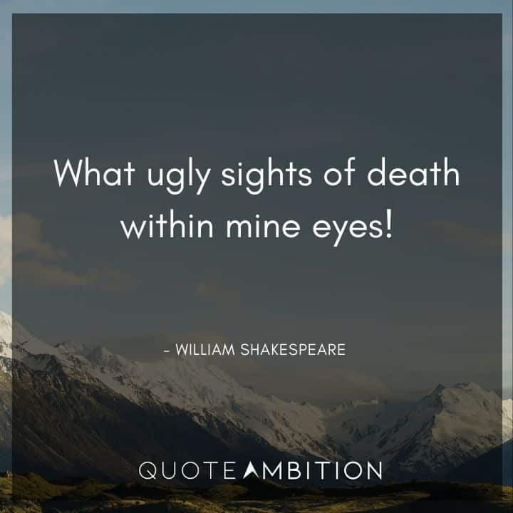 William Shakespeare Quote - What ugly sights of death within mine eyes!