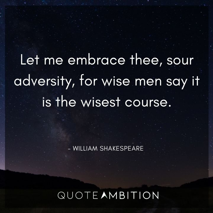 William Shakespeare Quote - Let me embrace thee, sour adversity,
