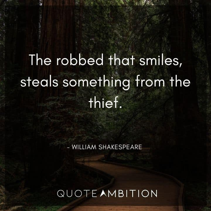 William Shakespeare Quote - The robbed that smiles, steals something from the thief.