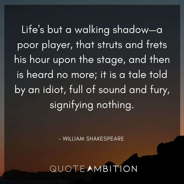 William Shakespeare Quote - Life's but a walking shadow - a poor player, that struts and frets his hour upon the stage.