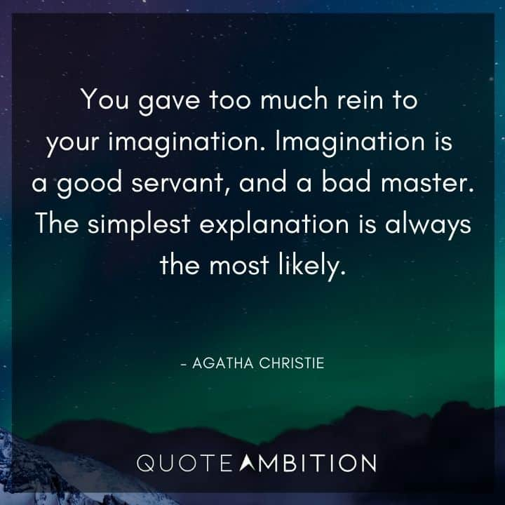 Agatha Christie Quotes - You gave too much rein to your imagination. Imagination is a good servant, and a bad master.
