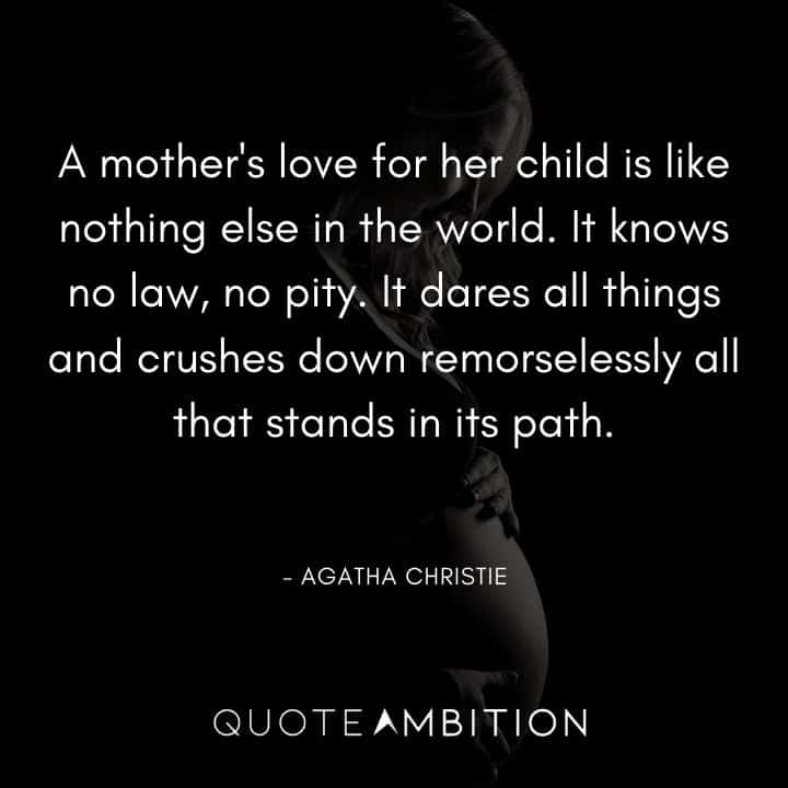 Agatha Christie Quotes - A mother's love for her child is like nothing else in the world.