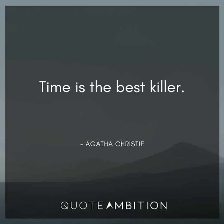 Agatha Christie Quotes - Time is the best killer.