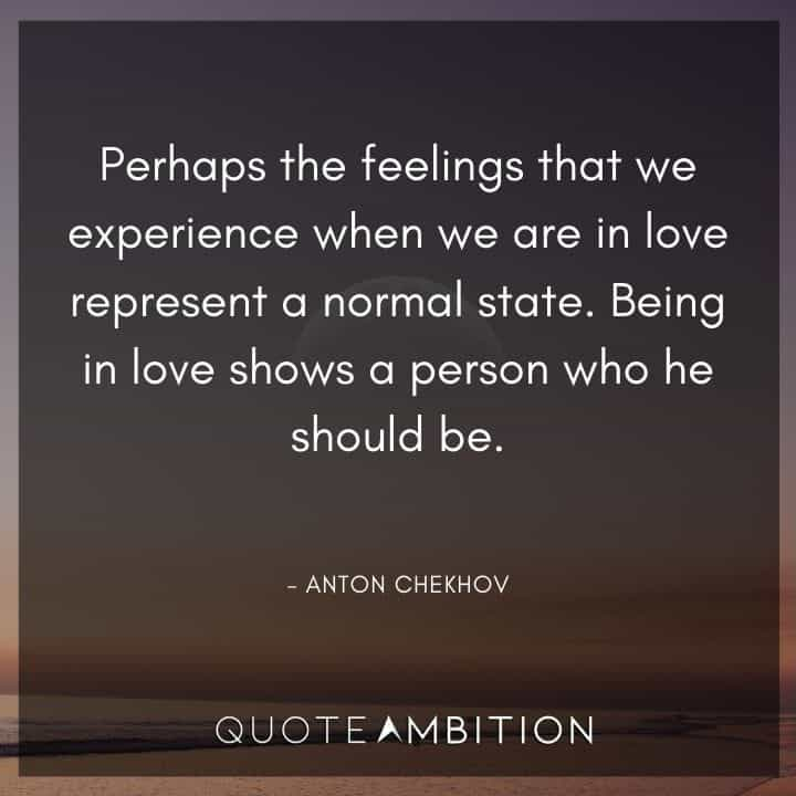Anton Chekhov Quotes - Being in love shows a person who he should be.