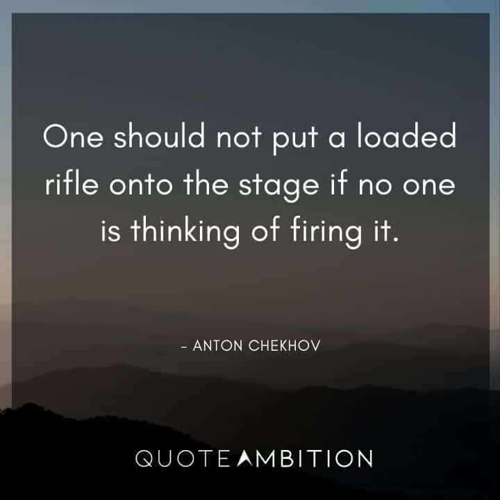 Anton Chekhov Quotes - One should not put a loaded rifle onto the stage if no one is thinking of firing it.