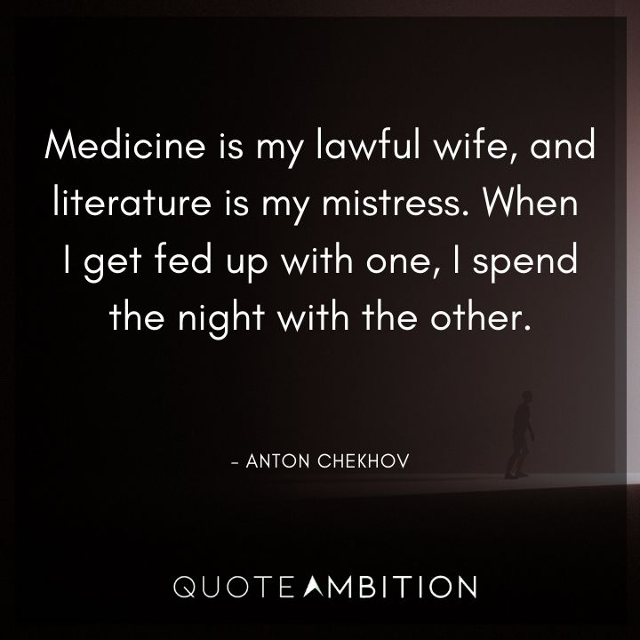 Anton Chekhov Quotes - Medicine is my lawful wife, and literature is my mistress.