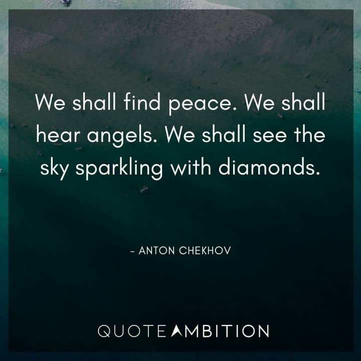Anton Chekhov Quotes - We shall see the sky sparkling with diamonds.