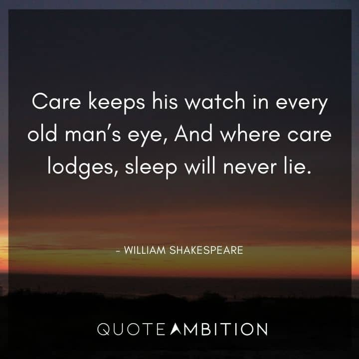 Caring Quotes - Care keeps his watch in every old man's eye.