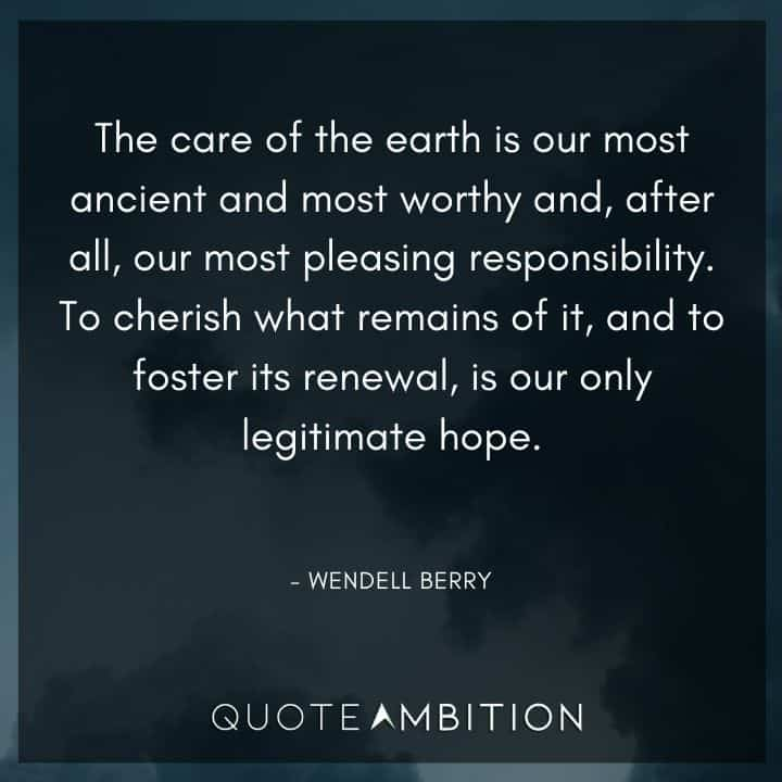 Caring Quotes - The care of the earth is our most ancient and most worthy and, after all, our most pleasing responsibility.