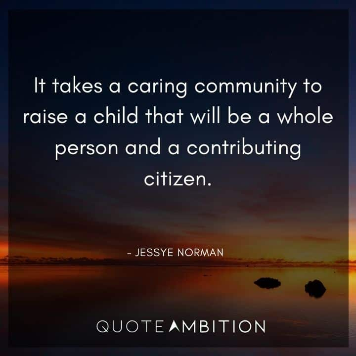 Caring Quotes - It takes a caring community to raise a child that will be a whole person and a contributing citizen.