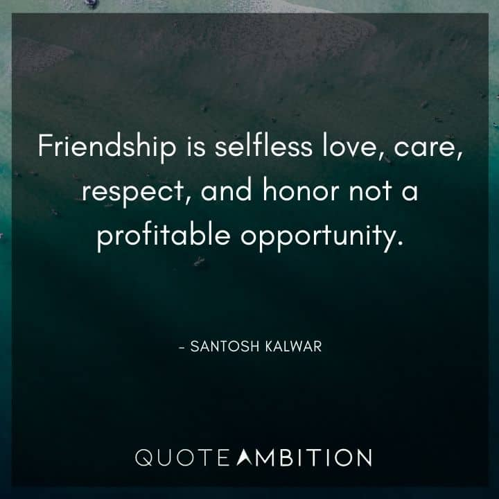Caring Quotes - Friendship is selfless love, care, respect, and honor not a profitable opportunity.