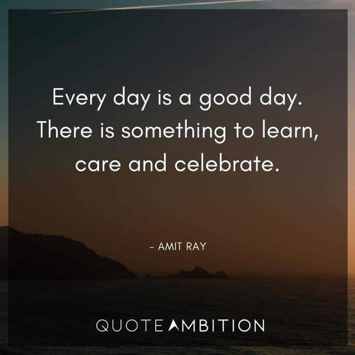 Caring Quotes - Every day is a good day.