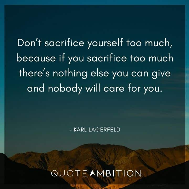Caring Quotes - Don't sacrifice yourself too much, because if you sacrifice too much there's nothing else you can give and nobody will care for you.