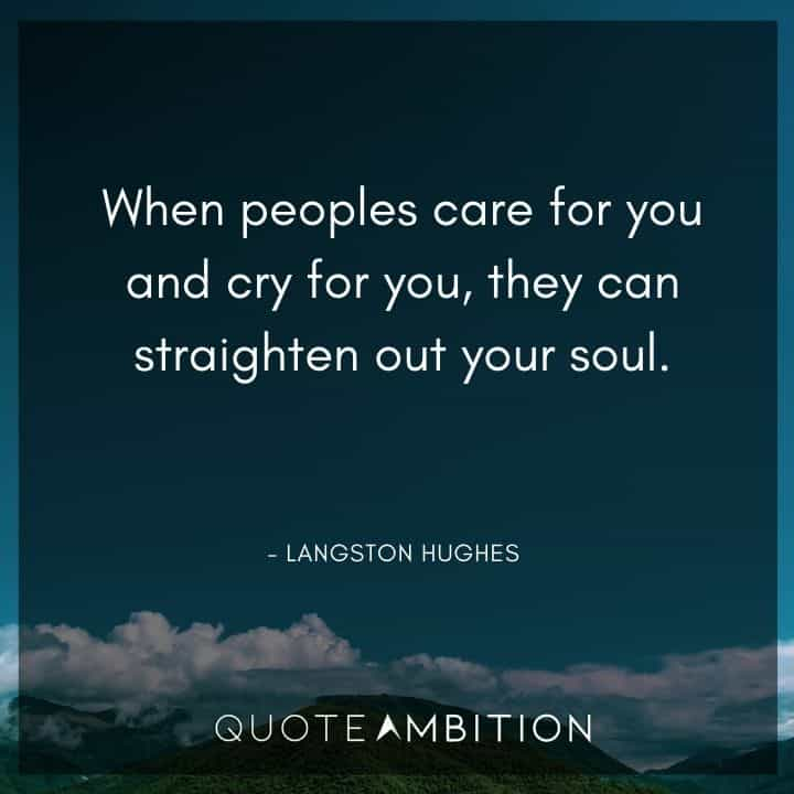 Caring Quotes - When peoples care for you and cry for you, they can straighten out your soul.