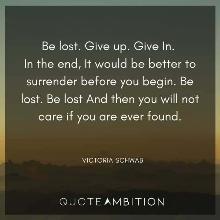 Caring Quotes - Be lost. Give up. Give In. in the end, it would be better to surrender before you begin.