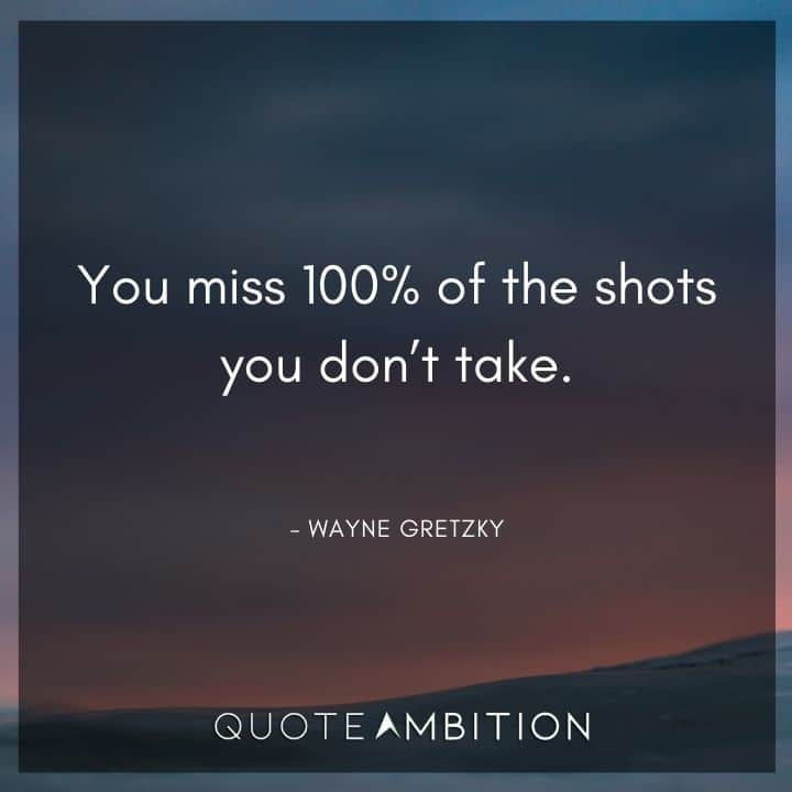 Comfort Zone Quotes - You miss 100% of the shots you don't take.