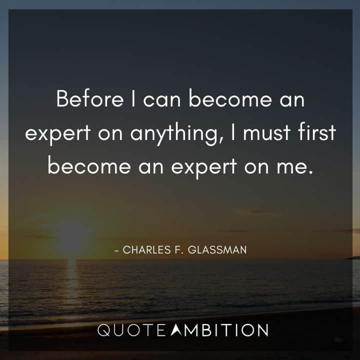 Comfort Zone Quotes - Before I can become an expert on anything, I must first become an expert on me.