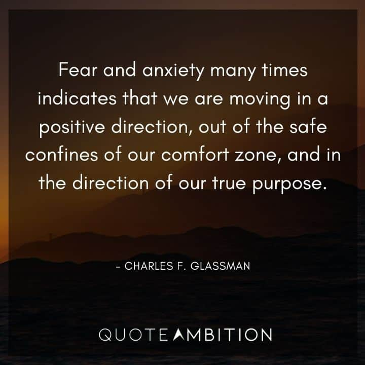 Comfort Zone Quotes - Fear and anxiety many times indicates that we are moving in a positive direction, out of the safe confines of our comfort zone.