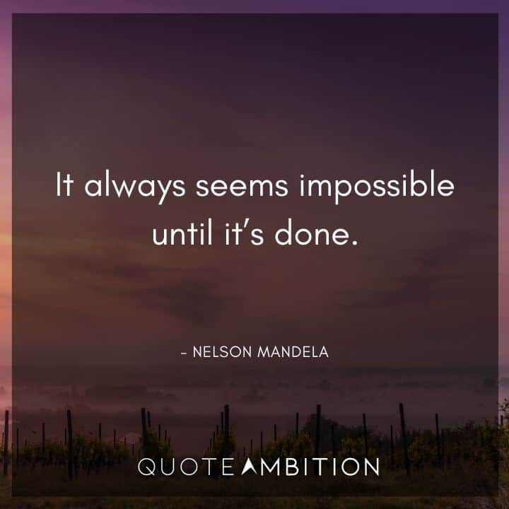 Comfort Zone Quotes - It always seems impossible until it's done.
