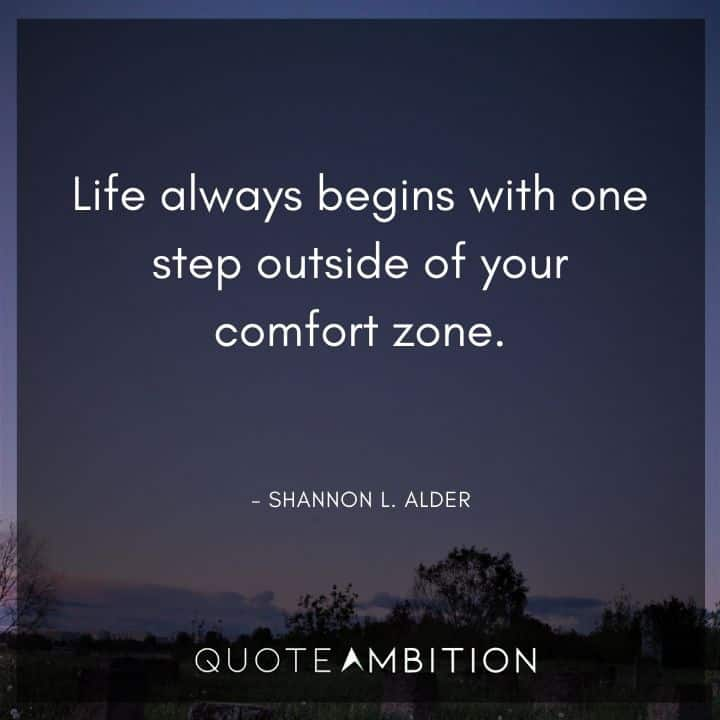Comfort Zone Quotes - Life always begins with one step outside of your comfort zone.
