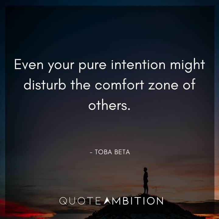 Comfort Zone Quotes - Even your pure intention might disturb the comfort zone of others.
