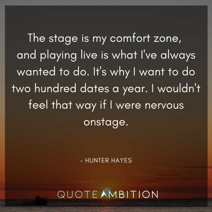 Comfort Zone Quotes - The stage is my comfort zone, and playing live is what I've always wanted to do.