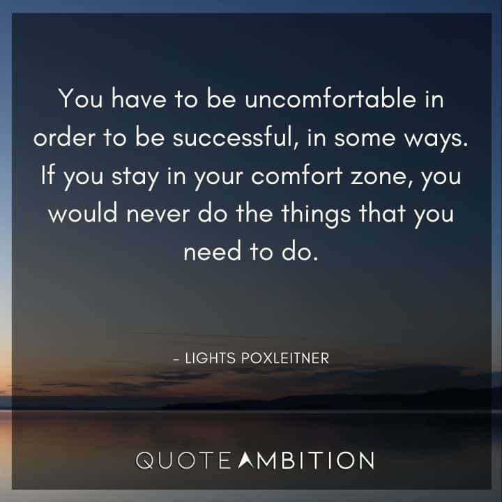 Comfort Zone Quotes - You have to be uncomfortable in order to be successful, in some ways.