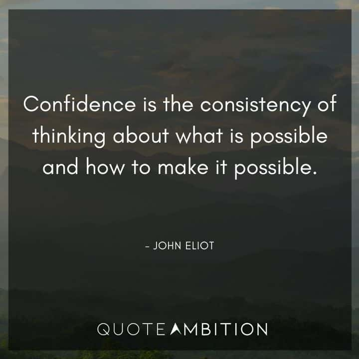 Consistency Quotes - Confidence is the consistency of thinking about what is possible and how to make it possible.